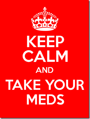 Keep Calm and Take Your Meds graphic